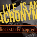 TEST: LIVE is an Acronym! – RockStar Entrepreneur